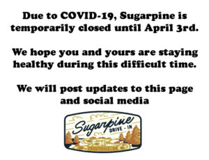 Due to COVID-19, Sugarpine is temporarily closed until April 3rd. We hope you and yours are staying healthy during this difficult time. We will post updates to this page and social media